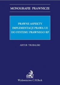 Prawne aspekty implementacji prawa UE do systemu prawnego RP. Seria: Monografie prawnicze - okładka książki