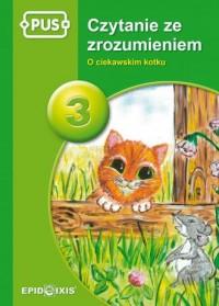 PUS. Czytanie ze zrozumeniem 3. O ciekawskim kotku - okładka podręcznika