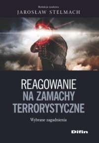 Reagowanie na zamachy terrorystyczne. Wybrane zagadnienia - okładka książki