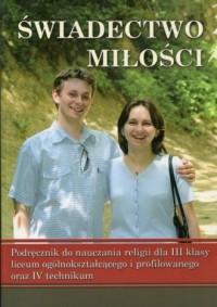 Świadectwo miłości 3. Podręcznik do nauczania religii. Liceum, technikum - okładka podręcznika