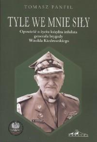 Tyle we mnie siły. Opowieść o życiu księdza infułata generała brygady Witolda Kiedrowskiego - okładka książki