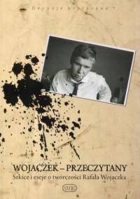 Wojaczek przeczytany. Szkice i eseje o twórczości Rafała Wojaczka. Seria: Decyzje krytyczne - okładka książki