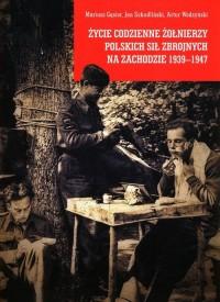 Życie codzienne żołnierzy Polskich Sił Zbrojnych na Zachodzie 1939-1947 - okładka książki