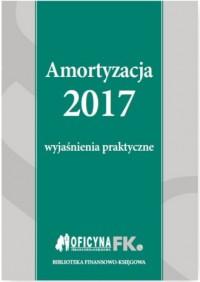 Amortyzacja 2017. Wyjaśnienia praktyczne - okładka książki