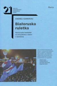 Białoruska ruletka. Opozycyjny kandydat na prezydenta o walce z dyktaturą - okładka książki