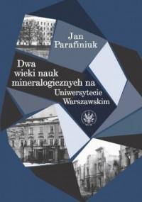 Dwa wieki nauk mineralogicznych na Uniwersytecie Warszawskim - okładka książki