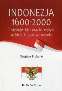 Indonezja 1600-2000. Instytucje i idee oraz ich wpływ na biedę i bogactwo narodu - okładka książki