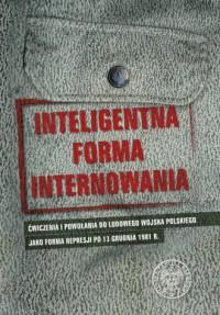 Inteligentna forma internowania. Ćwiczenia i powołania do Ludowego Wojska Polskiego jako forma represji po 13 grudnia 1981 r. - okładka książki