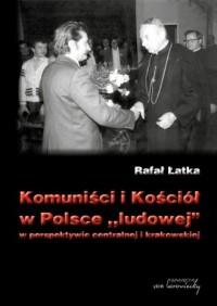 Komuniści i Kościół w Polsce ludowej w perspektywie centralnej i krakowskiej - okładka książki