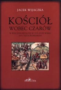 Kościół wobec czarów w Rzeczypospolitej w XVI-XVIII wieku (na tle europejskim) - okładka książki