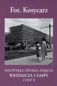 Kosycarz. Niezwykłe zwykłe zdjęcia Wrzeszcza i Zaspy cz. 2 - okładka książki