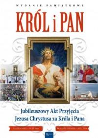 Król i Pan. Jubileuszowy Akt Przyjęcia Jezusa Chrystusa za Króla i Pana - okładka książki