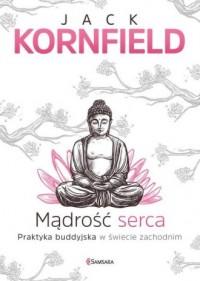 Mądrość serca. Praktyka buddyjska w świecie zachodnim - okładka książki