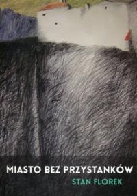 Miasto bez przystanków - Stan Florek - okładka książki