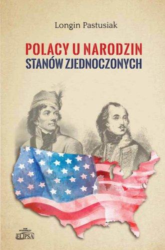 Polacy u narodzin Stanów Zjednoczonych - okładka książki