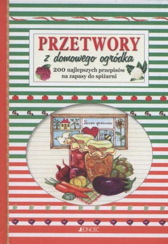 Przetwory z domowego ogródka. 200 - okładka książki