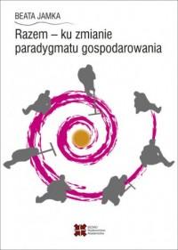 Razem - ku zmianie paradygmatu gospodarowania - okładka książki