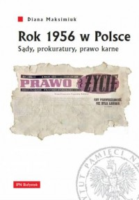 Rok 1956 w Polsce. Sądy, prokuratury, prawo karne - okładka książki