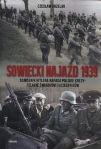 Sowiecki najazd 1939. Sojusznik Hitlera napada polskie kresy - relacje świadków i uczestników - okładka książki
