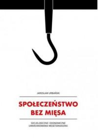 Społeczeństwo bez mięsa - Jarosław - okładka książki