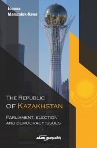 The Republic of Kazakhstan. Parliament, election and democracy issues - okładka książki