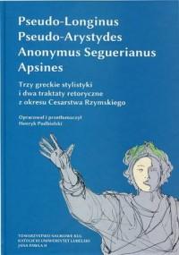 Trzy greckie stylistyki i dwa traktaty retoryczne z okresu Cesarstwa Rzymskiego. Seria: Źródła i monografie 429 - okładka książki