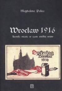 Wrocław 1916 - Magdalena Palica. - okładka książki