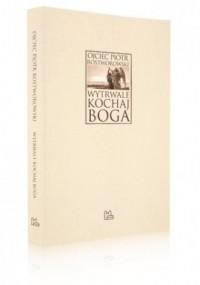 Wytrwale kochaj Boga - Piotr Rostworowski - okładka książki