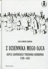 Z dziennika mego ojca. Kupca gdańskiego Theodora Behrenda 1789-1851 - okładka książki