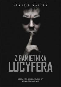 Z pamiętnika Lucyfera. Historia, która demaskuje tajemne siły zmieniające nasz świat - okładka książki
