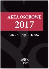 Akta osobowe 2017. Jak uniknąć błędów - okładka książki