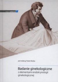 Badanie ginekologiczne z elementami endokrynologii ginekologicznej - okładka książki