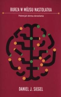 Burza w mózgu nastolatka. Potencjał okresu dorastania - okładka książki