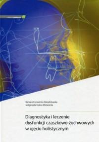 Diagnostyka i leczenie dysfunkcji czaszkowo-żuchwowych w ujęciu holistycznym - okładka książki