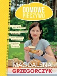 Domowe pieczywo - Magdalena Grzegorczyk - okładka książki