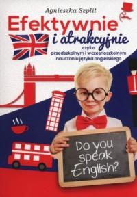 Efektywnie i atrakcyjnie czyli o przedszkolnym i wczesnoszkolnym nauczaniu języka angielskiego - okładka książki