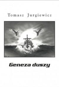 Geneza duszy - Tomasz Jurgiewicz - okładka książki
