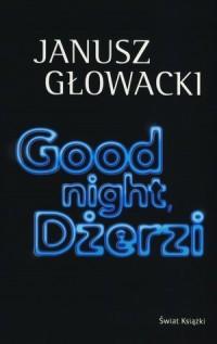 Good night, Dżerzi - Janusz Głowacki - okładka książki