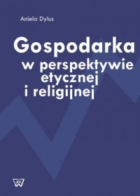 Gospodarka w perspektywie etycznej i religijnej - okładka książki
