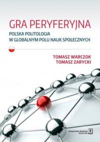 Gra peryferyjna. Polska politologia - okładka książki