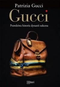 Gucci. Prawdziwa historia dynastii sukcesu - okładka książki