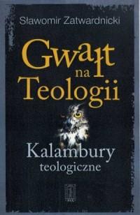 Gwałt na Teologiii. Kalambury teologiczne - okładka książki
