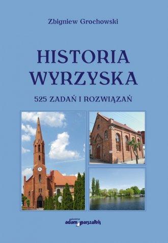 Historia Wyrzyska 525 zadań i rozwiązań - okładka książki