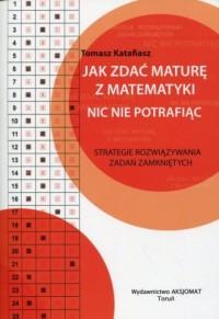 Jak zdać maturę z matematyki nic - okładka książki