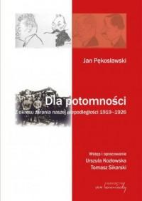 Dla potomności. Z okresu zarania naszej niepodległości 1919-1926 - okładka książki