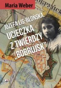 Józefa Lis-Błońska. Ucieczka z - okładka książki