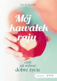 Mój kawałek raju, czyli jak wybrać dobre życie - okładka książki