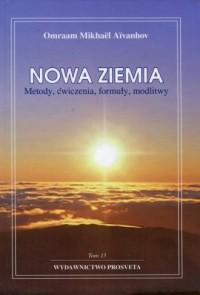 Nowa ziemia. Metody. ćwiczenia. formuły modlitwy. Tom 13 - okładka książki