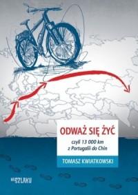 Odważ się żyć  czyli 13 000 km - okładka książki