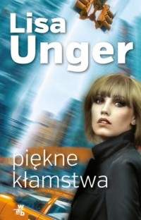 Piękne kłamstwa - Lisa Unger - okładka książki